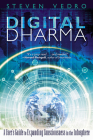 Digital Dharma: A User's Guide to Expanding Consciousness in the Infosphere Cover Image