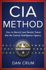 The CIA Method: How to Recruit (and Retain) Talent Like the Central Intelligence Agency Cover Image