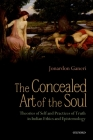 The Concealed Art of the Soul: Theories of Self and Practices of Truth in Indian Ethics and Epistemology Cover Image