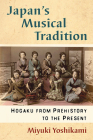 Japan's Musical Tradition: Hogaku from Prehistory to the Present Cover Image