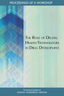 The Role of Digital Health Technologies in Drug Development: Proceedings of a Workshop Cover Image