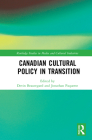 Canadian Cultural Policy in Transition (Routledge Studies in Media and Cultural Industries) Cover Image