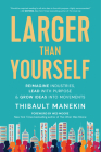 Larger Than Yourself: Reimagine Industries, Lead with Purpose & Grow Ideas Into Movements Cover Image