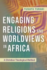 Engaging Religions and Worldviews in Africa: A Christian Theological Method Cover Image