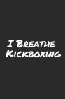 I Breathe Kickboxing: Blank Lined Notebook Cover Image