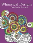 Whimsical Designs: Coloring for Everyone (Creative Stress Relieving Adult Coloring) Cover Image
