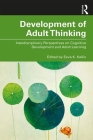 Development of Adult Thinking: Interdisciplinary Perspectives on Cognitive Development and Adult Learning Cover Image