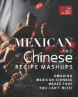 Mexican and Chinese Recipe Mashups: Amazing Mexican-Chinese Meals That You Can't Miss! Cover Image