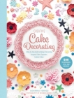 Creative Cake Decorating: A Step-by-Step Guide to Baking & Decorating Gorgeous Cakes, Cupcakes, Cookies & More Cover Image