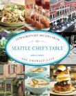 Seattle Chef's Table: Extraordinary Recipes from the Emerald City Cover Image
