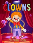 Clowns Coloring Book: For Kids Ages 5 - 9 for boy or girl Cover Image