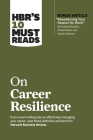 Hbr's 10 Must Reads on Career Resilience (with Bonus Article