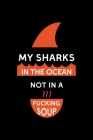 My Sharks In The Ocean Not In A Fucking Soup: Shark Notebook Journal Composition Blank Lined Diary Notepad 120 Pages Paperback Black Cover Image