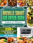 Breville Smart Air Fryer Oven Cookbook for Beginners: 250+ Easy & Delicious Air Fryer Oven Recipes for Healthy Meals Cover Image