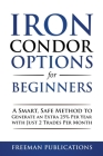 Iron Condor Options for Beginners: A Smart, Safe Method to Generate an Extra 25% Per Year with Just 2 Trades Per Month Cover Image