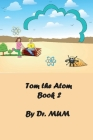 Tom the Atom, Book 2: Atoms are like guys, with big eyes that look at you in surprise and have different round sizes. Cover Image