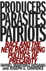 Producers, Parasites, Patriots: Race and the New Right-Wing Politics of Precarity Cover Image