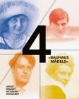 4 Bauhausmadels: Gertrud Arndt, Marianne Brandt, Margarete Heymann, Margaretha Reichardt Cover Image