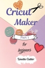 Cricut Maker for Beginners: How to Start Your Business. Cover Image