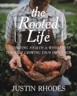 The Rooted Life: Cultivating Health and Wholeness Through Growing Your Own Food Cover Image