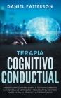 Terapia Cognitivo-Conductual: La Guía Completa para Usar la TCC para Combatir la Ansiedad, la Depresión y Recuperar el Control sobre la Ira, el Páni Cover Image