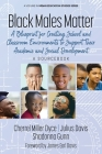 Black Males Matter: A Blueprint for Creating School and Classroom Environments to Support Their Academic and Social Development A Sourcebo (Urban Education Studies) Cover Image
