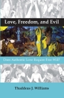 Love, Freedom, and Evil: Does Authentic Love Require Free Will? Cover Image
