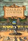Galileo, Courtier: The Practice of Science in the Culture of Absolutism (Science and Its Conceptual Foundations series) Cover Image