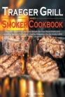 Traeger Grill and Smoker Cookbook: Flavorful, Affordable, and Easy Recipes for Your Wood Pellet Grill, Including Tips and Techniques Used by Pitmaster Cover Image