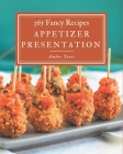 365 Fancy Appetizer Presentation Recipes: An Appetizer Presentation Cookbook Everyone Loves! Cover Image