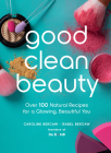 Good Clean Beauty: Over 100 Natural Recipes for a Glowing, Beautiful You Cover Image