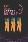 Eat Sleep Carrot Repeat: Best Gift for Carrot Lovers, 6 x 9 in, 110 pages book for Girl, boys, kids, school, students Cover Image