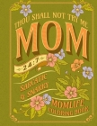 Thou Shall Not Try Me: Mom, 24:7 Sarcastic & Snarky Momlife Coloring Book: 40 Illustrations Of A Day In Mother's Life Adult Colouring Book Cover Image