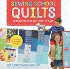 Sewing School ® Quilts: 15 Projects Kids Will Love to Make; Stitch Up a Patchwork Pet, Scrappy Journal, T-Shirt Quilt, and More Cover Image