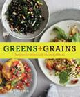 Greens + Grains: Recipes for Deliciously Healthful Meals Cover Image