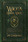 Wicca Herbal Magic: A little Encyclopedia of 25 Different Herbs and Plants Used by Modern Wiccan and Witchcraft Adepts for Magic Rituals a Cover Image