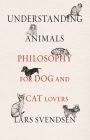 Understanding Animals: Philosophy for Dog and Cat Lovers Cover Image