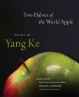 Two Halves of the World Apple: Poems by Yang Ke Cover Image