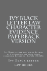 Ivy Black letter law Character Evidence Paperback Version: Ivy Black letter law books Author of 6 published bar exam essays including Evidence - LOOK Cover Image