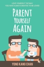 Parent Yourself Again: Love Yourself the Way You Have Always Wanted to Be Loved Cover Image