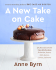 A New Take on Cake: 175 Beautiful, Doable Cake Mix Recipes for Bundts, Layers, Slabs, Loaves, Cookies, and More! A Baking Book Cover Image
