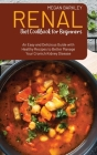 Renal Diet Cookbook for Beginners: An Easy and Delicious Guide with Healthy Recipes to Better Manage your Chronic Kidney Disease Cover Image