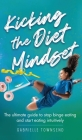 Kicking the Diet Mindset: The Ultimate Guide to Stop Binge Eating and Start Eating Intuitively Cover Image