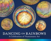 Dancing on Rainbows: A Celebration of Numismatic Art Cover Image