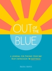 Out of the Blue: A Journal for Finding Your Way from Depression to Happiness Cover Image