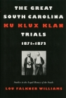 The Great South Carolina Ku Klux Klan Trials, 1871-1872 (Studies in the Legal History of the South) Cover Image
