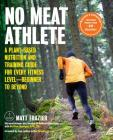 No Meat Athlete, Revised and Expanded: A Plant-Based Nutrition and Training Guide for Every Fitness Level-Beginner to Beyond [Includes More Than 60 Recipes!] Cover Image