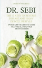 Dr. Sebi: The 12 Keys to Reverse Disease and Enjoy Detox Lifestyle - Switch Off the Genetic Codes That Are Slaying Your Immune S Cover Image