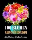 100 Blumen Malbuch Für Erwachsene: Malbuch für Erwachsene mit einzigartigen Blumen - kreatives Färben, malbuch für erwachsene entspannung Cover Image