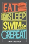 Eat Sleep Swim Repeat Swim Log Book: Keep Track of Your Trainings and Record Your Swim Technique Gift For Coach or Beginner 6×9 inch 100 Page. Cover Image